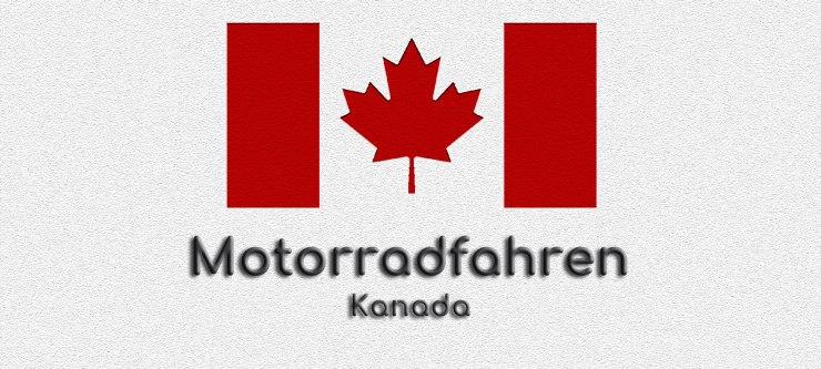 Flagge von Kanada auf weissem Grund. Darunter steht geschrieben: Motorradfahren Kanada.